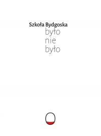 """""""Szkoła bydgoska. Było nie było"""",  Bydgoszcz 2015"""