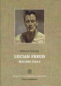 """Mateusz Soliński, """"Lucian Freud, malarz ciała"""""""