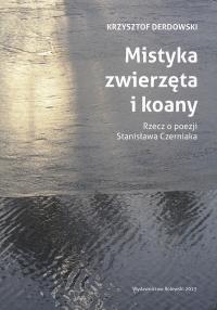 Krzysztof Derdowski, Mistyka, zwierzęta i koany. Rzecz o poezji Stanisława Czerniaka,