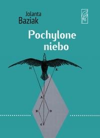 Jolanta Baziak, Pochylone niebo, tom 7, Bydgoszcz 2011