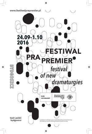 Festiwal Prapremier 2016 / Festival of New Dramaturgies