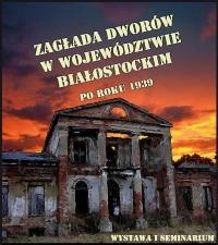 Zagłada dworów w województwie białostockim po roku 1939