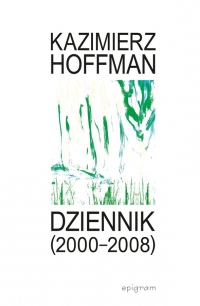 """Kazimierz Hoffman, """"Dziennik (2000–2008)"""", oprac. G. Kalinowski"""